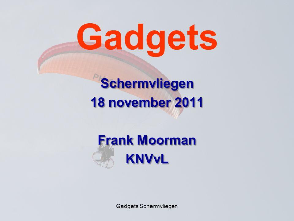 Gadgets Schermvliegen Gadgets Schermvliegen 18 november 2011 Frank Moorman KNVvL