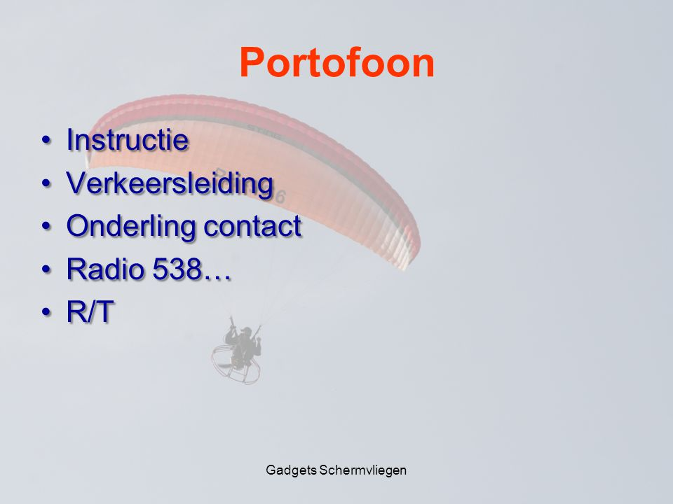 Portofoon •Instructie •Verkeersleiding •Onderling contact •Radio 538… •R/T Gadgets Schermvliegen