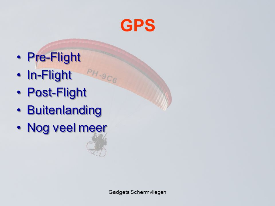 GPS •Pre-Flight •In-Flight •Post-Flight •Buitenlanding •Nog veel meer Gadgets Schermvliegen