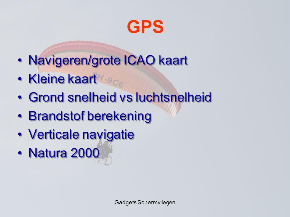 GPS •Navigeren/grote ICAO kaart •Kleine kaart •Grond snelheid vs luchtsnelheid •Brandstof berekening •Verticale navigatie •Natura 2000 Gadgets Schermvliegen