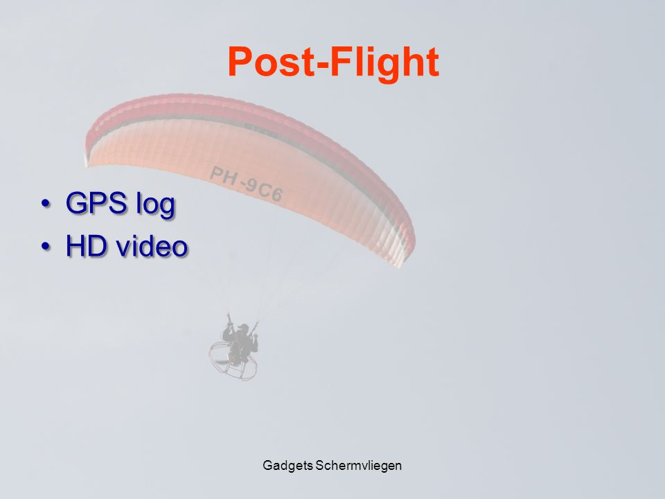 Post-Flight •GPS log •HD video Gadgets Schermvliegen