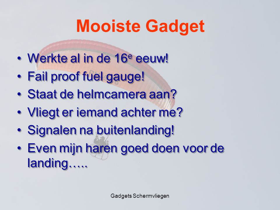 Mooiste Gadget •Werkte al in de 16 e eeuw. •Fail proof fuel gauge.