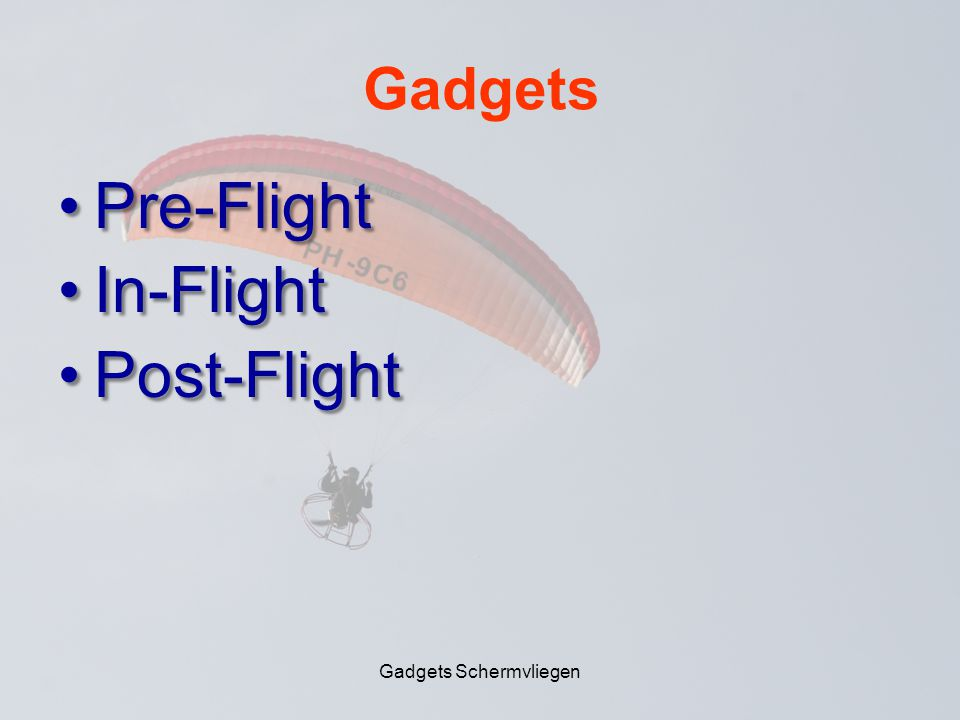 Gadgets •Pre-Flight •In-Flight •Post-Flight