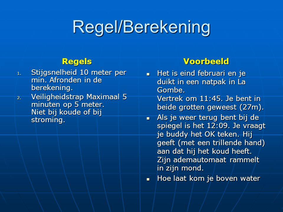 Regel/Berekening Regels 1.Stijgsnelheid 10 meter per min.
