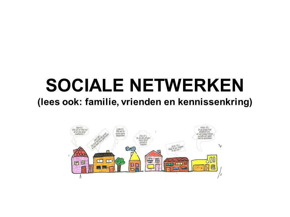 SOCIALE NETWERKEN (lees ook: familie, vrienden en kennissenkring)