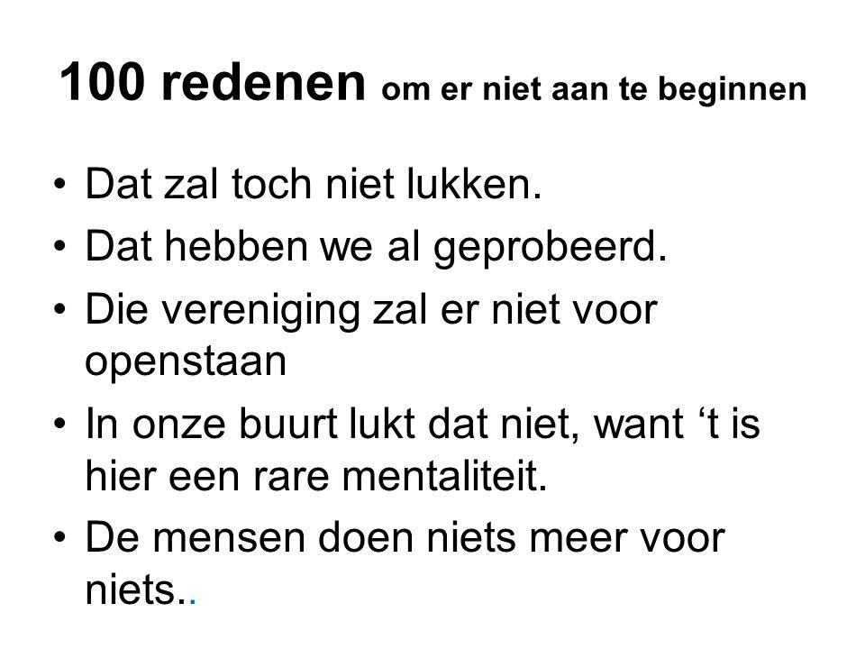 100 redenen om er niet aan te beginnen •Dat zal toch niet lukken.