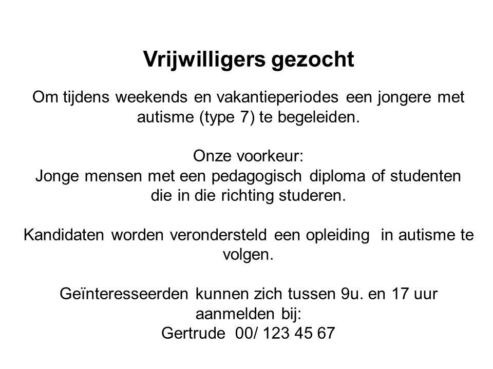 Vrijwilligers gezocht Om tijdens weekends en vakantieperiodes een jongere met autisme (type 7) te begeleiden.