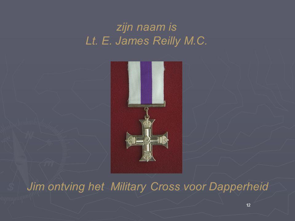 12 zijn naam is Lt. E. James Reilly M.C. Jim ontving het Military Cross voor Dapperheid