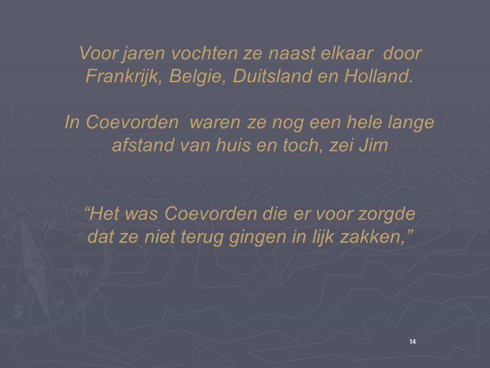 14 Voor jaren vochten ze naast elkaar door Frankrijk, Belgie, Duitsland en Holland.