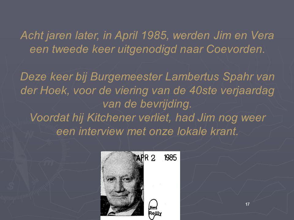 17 Acht jaren later, in April 1985, werden Jim en Vera een tweede keer uitgenodigd naar Coevorden.