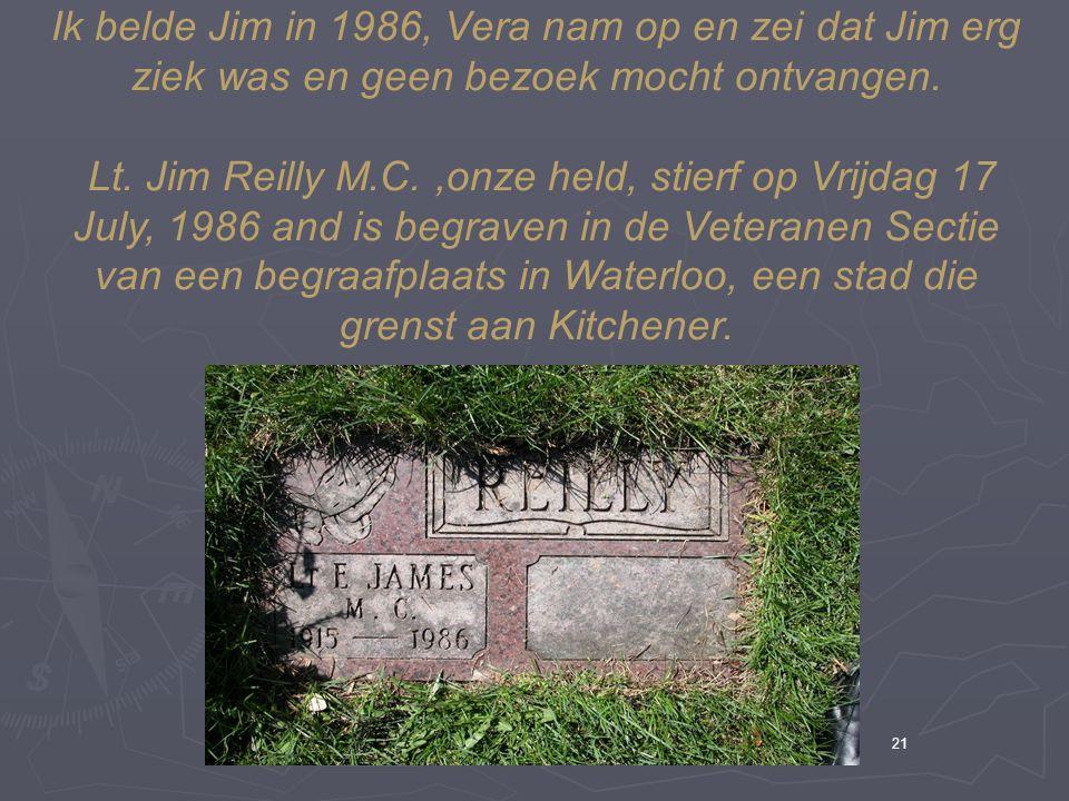21 Ik belde Jim in 1986, Vera nam op en zei dat Jim erg ziek was en geen bezoek mocht ontvangen.