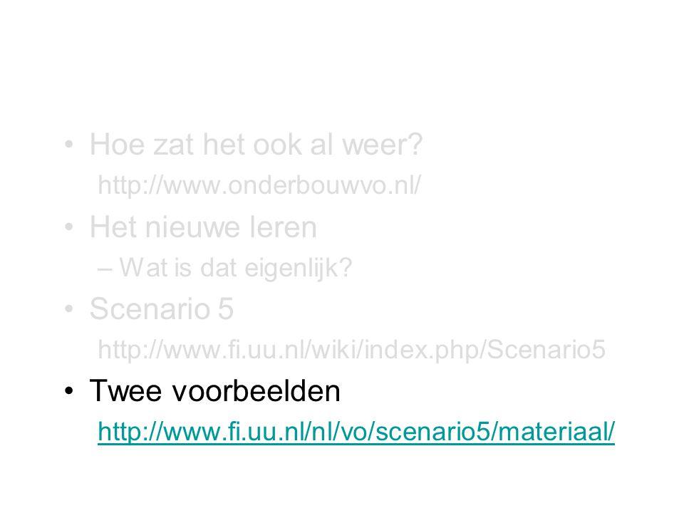•Hoe zat het ook al weer? http://www.onderbouwvo.nl/ •Het nieuwe leren –Wat is dat eigenlijk? •Scenario 5 http://www.fi.uu.nl/wiki/index.php/Scenario5