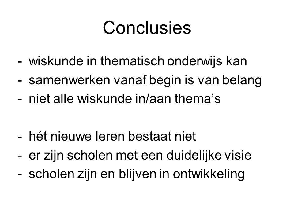 Conclusies -wiskunde in thematisch onderwijs kan -samenwerken vanaf begin is van belang -niet alle wiskunde in/aan thema's -hét nieuwe leren bestaat n