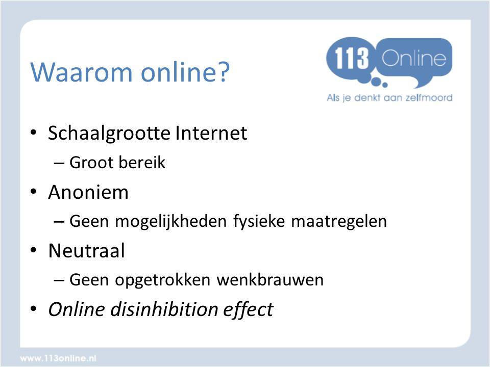 Waarom online? • Schaalgrootte Internet – Groot bereik • Anoniem – Geen mogelijkheden fysieke maatregelen • Neutraal – Geen opgetrokken wenkbrauwen •