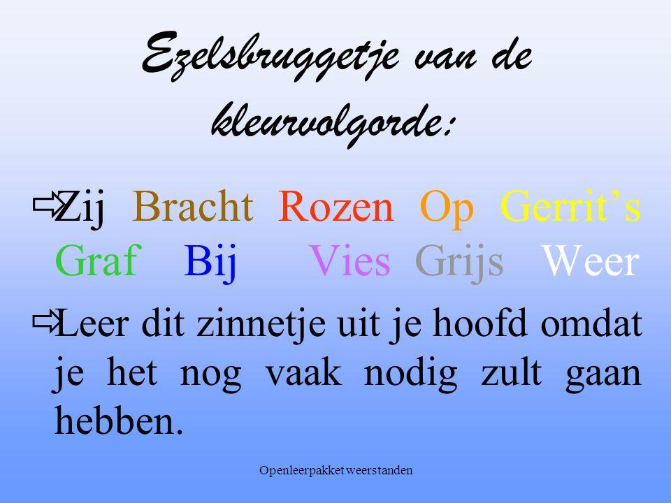 Openleerpakket weerstanden Ezelsbruggetje van de kleurvolgorde:  Zij Bracht Rozen Op Gerrit's Graf Bij Vies Grijs Weer  Leer dit zinnetje uit je hoofd omdat je het nog vaak nodig zult gaan hebben.