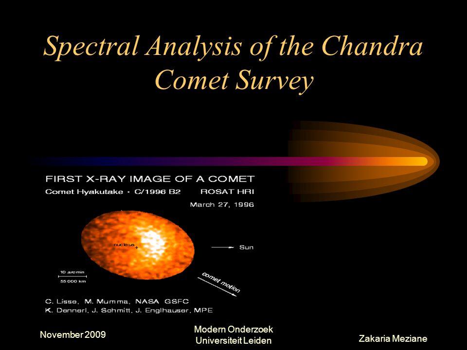 Spectral Analysis of the Chandra Comet Survey November 2009 Zakaria Meziane Modern Onderzoek Universiteit Leiden
