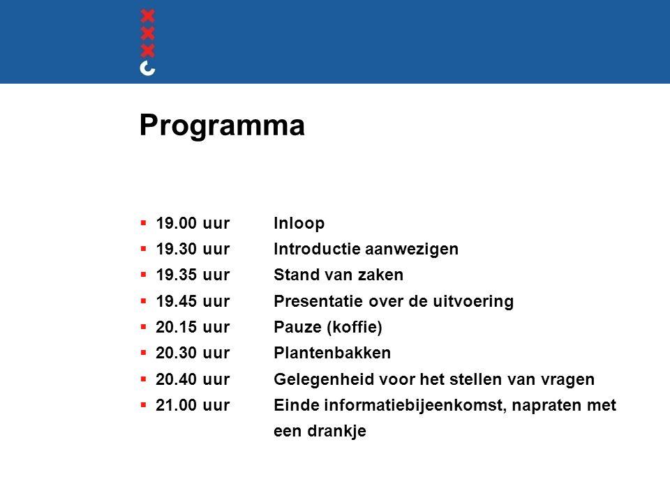 Programma  19.00 uurInloop  19.30 uurIntroductie aanwezigen  19.35 uurStand van zaken  19.45 uurPresentatie over de uitvoering  20.15 uurPauze (koffie)  20.30 uurPlantenbakken  20.40 uurGelegenheid voor het stellen van vragen  21.00 uurEinde informatiebijeenkomst, napraten met een drankje