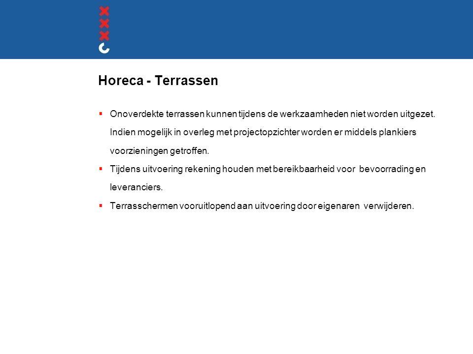 Horeca - Terrassen  Onoverdekte terrassen kunnen tijdens de werkzaamheden niet worden uitgezet. Indien mogelijk in overleg met projectopzichter worde