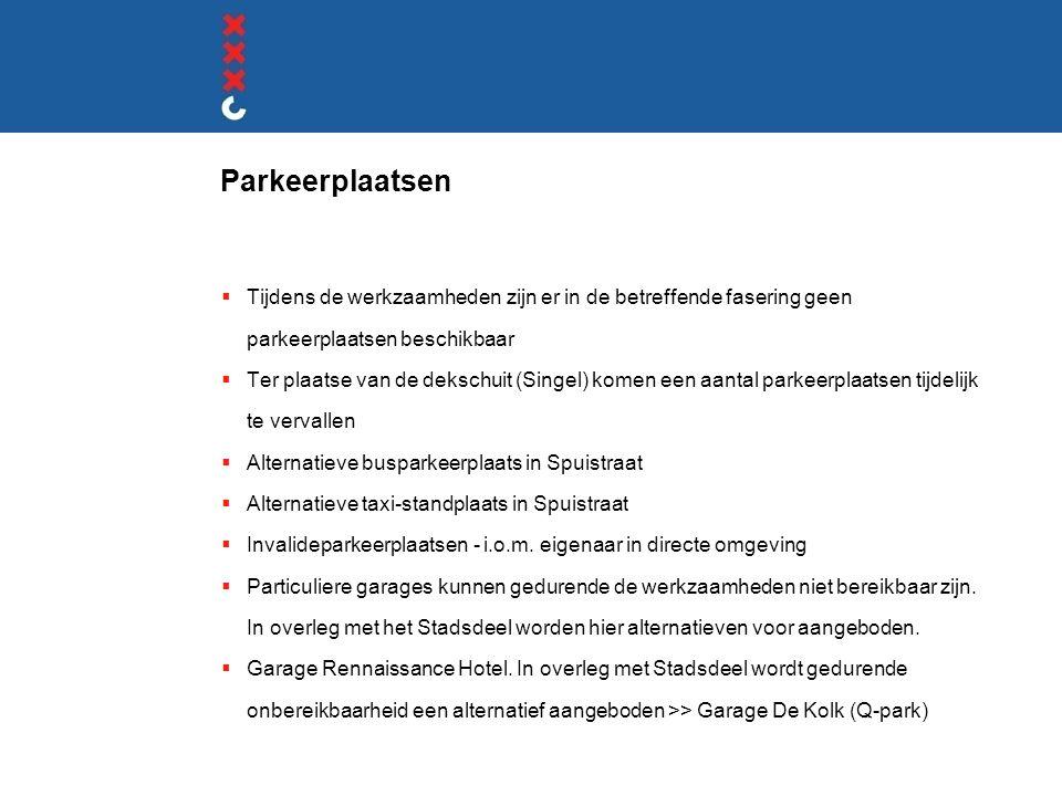Parkeerplaatsen  Tijdens de werkzaamheden zijn er in de betreffende fasering geen parkeerplaatsen beschikbaar  Ter plaatse van de dekschuit (Singel)