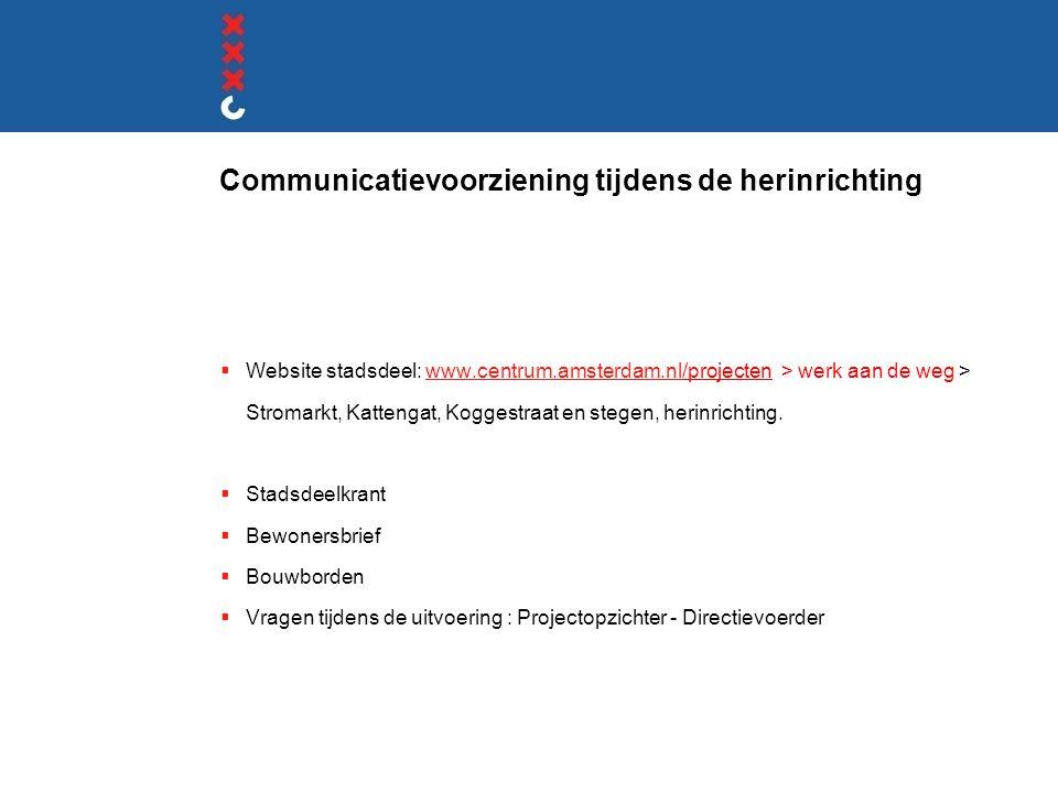 Communicatievoorziening tijdens de herinrichting  Website stadsdeel: www.centrum.amsterdam.nl/projecten > werk aan de weg > Stromarkt, Kattengat, Kog