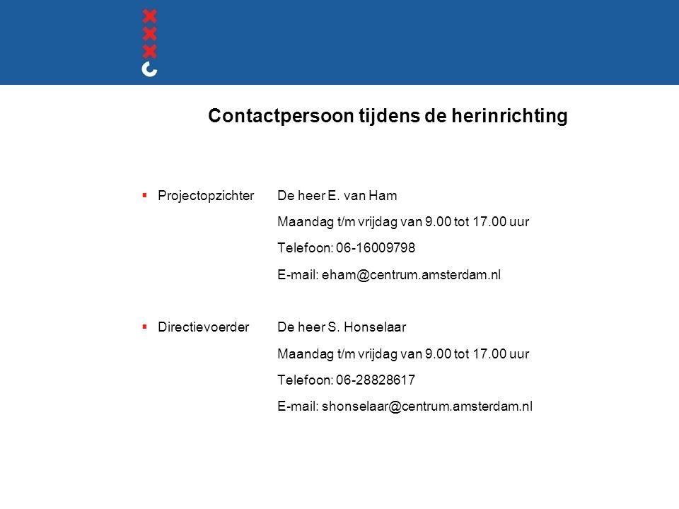 Contactpersoon tijdens de herinrichting  ProjectopzichterDe heer E. van Ham Maandag t/m vrijdag van 9.00 tot 17.00 uur Telefoon: 06-16009798 E-mail: