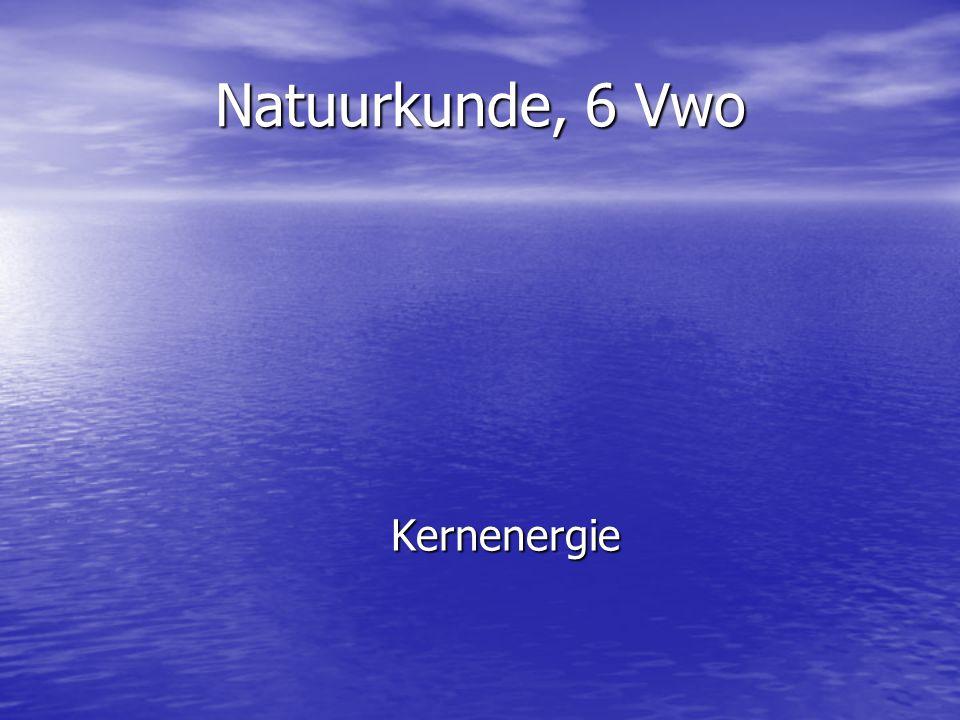 Natuurkunde, 6 Vwo Kernenergie