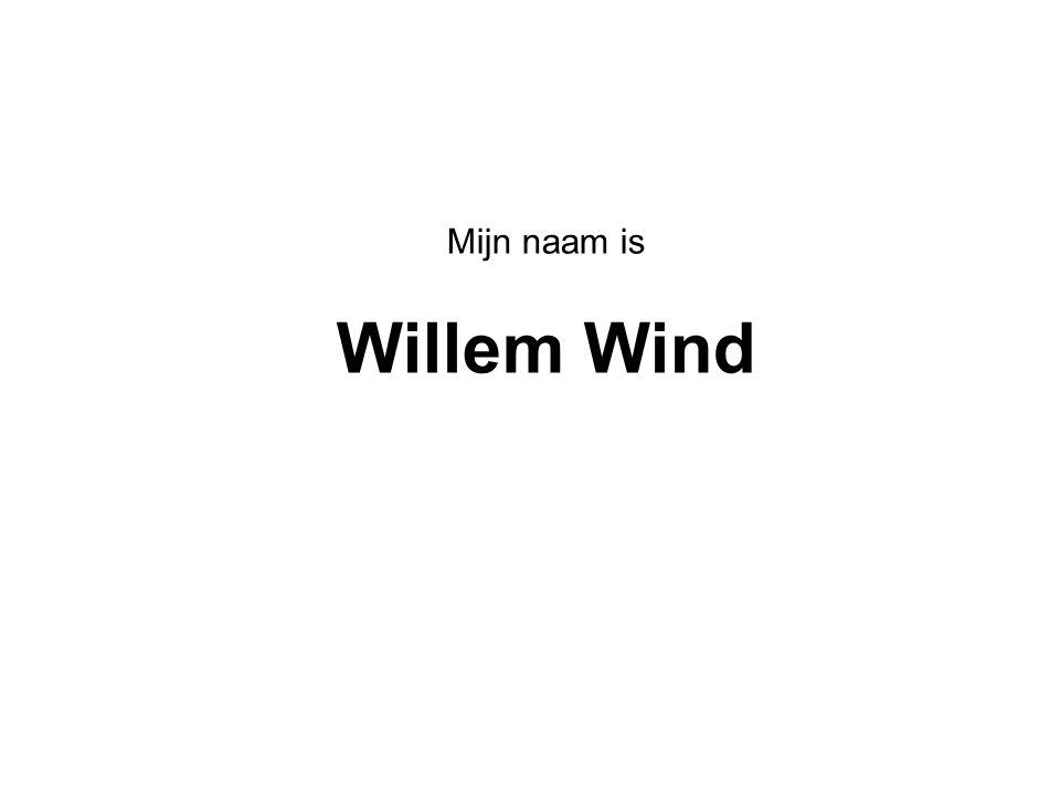 Mijn naam is Willem Wind