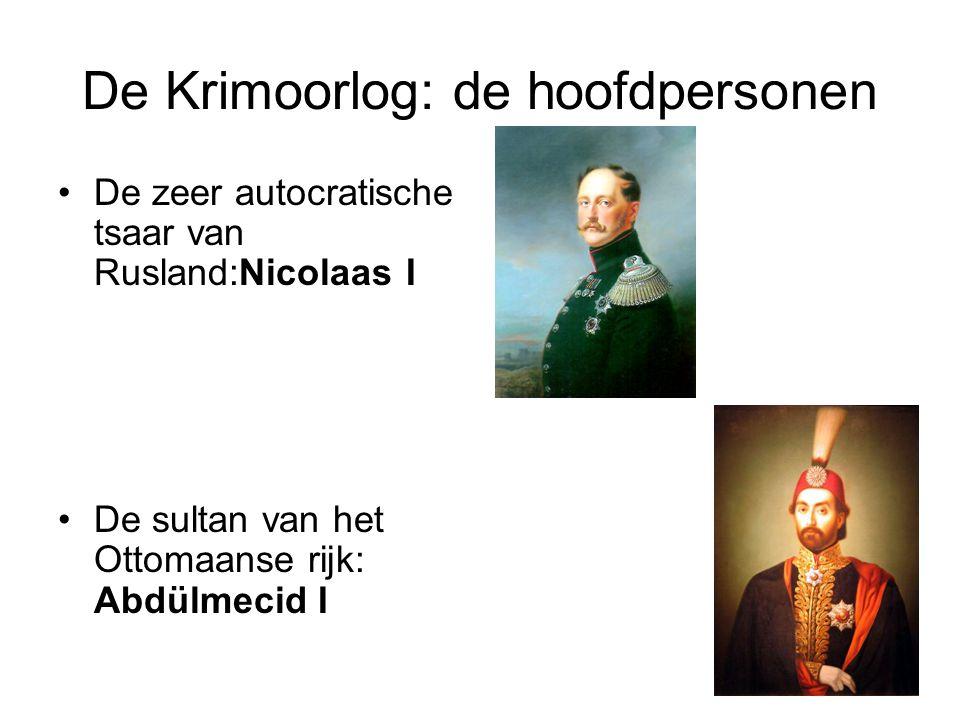De Krimoorlog: de hoofdpersonen •De zeer autocratische tsaar van Rusland:Nicolaas I •De sultan van het Ottomaanse rijk: Abdülmecid I