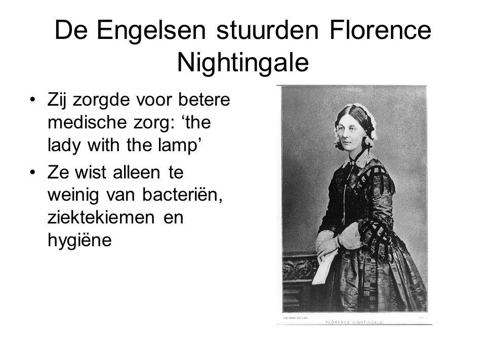 De Engelsen stuurden Florence Nightingale •Zij zorgde voor betere medische zorg: 'the lady with the lamp' •Ze wist alleen te weinig van bacteriën, ziektekiemen en hygiëne