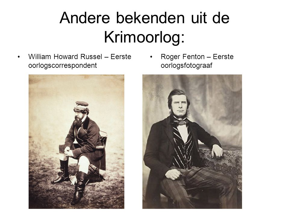 Andere bekenden uit de Krimoorlog: •William Howard Russel – Eerste oorlogscorrespondent •Roger Fenton – Eerste oorlogsfotograaf