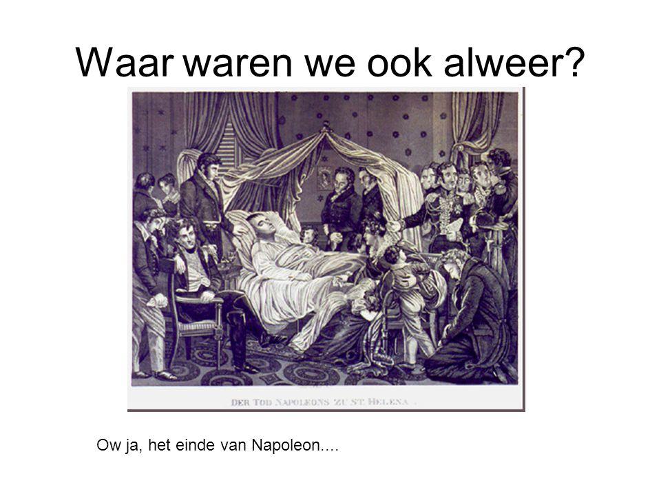 Waar waren we ook alweer? Ow ja, het einde van Napoleon....