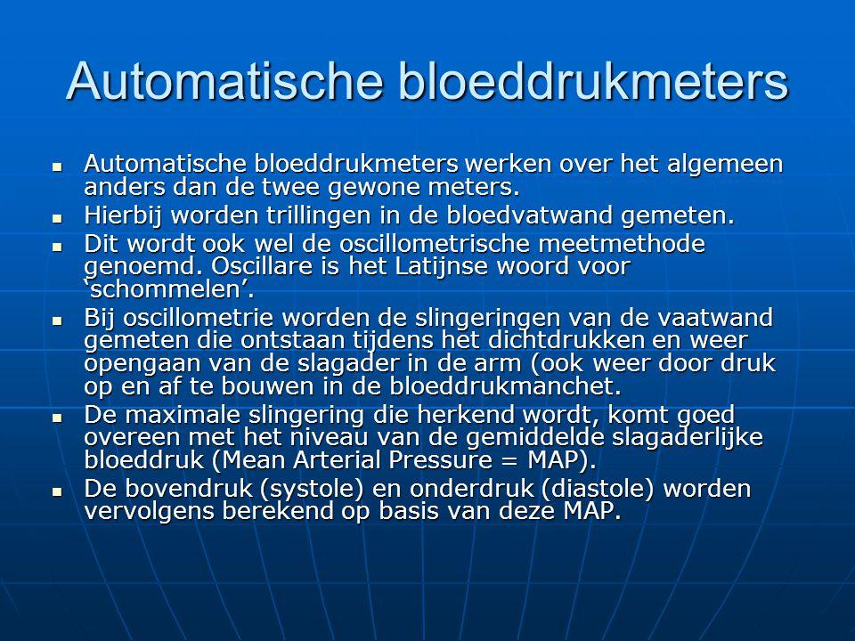 Automatische bloeddrukmeters  Automatische bloeddrukmeters werken over het algemeen anders dan de twee gewone meters.  Hierbij worden trillingen in