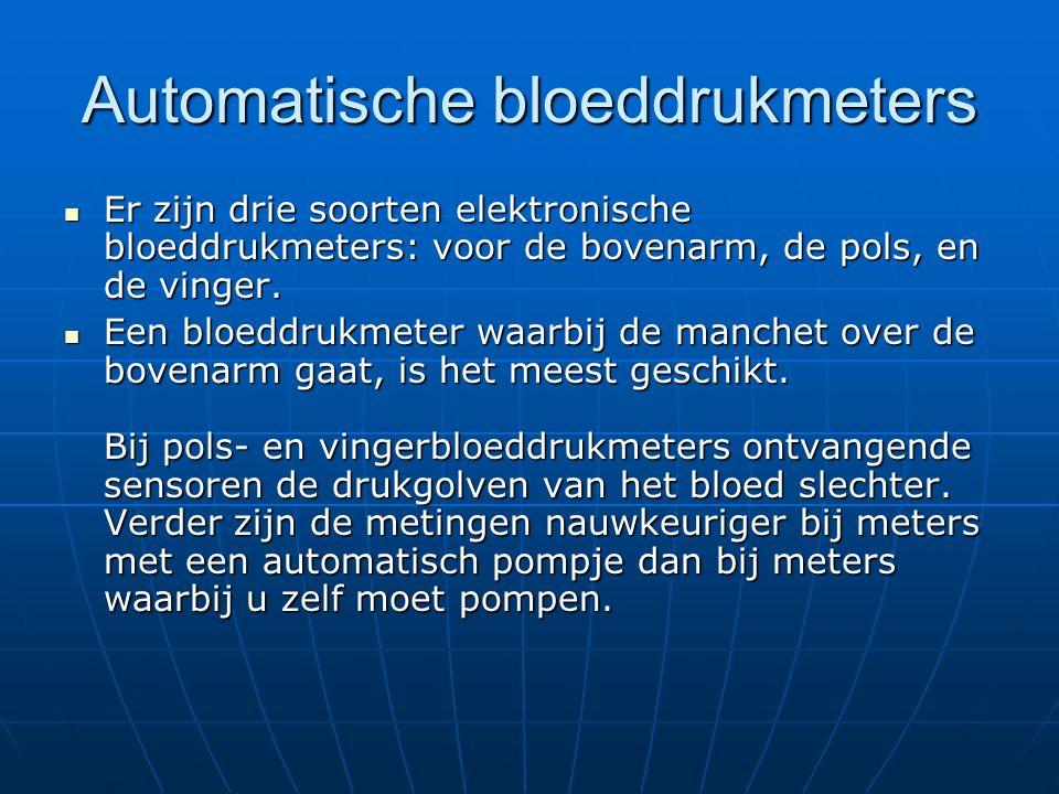 Automatische bloeddrukmeters  Er zijn drie soorten elektronische bloeddrukmeters: voor de bovenarm, de pols, en de vinger.  Een bloeddrukmeter waarb