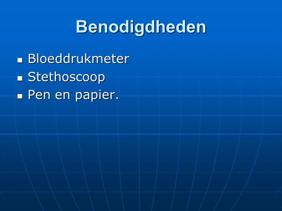 Benodigdheden  Bloeddrukmeter  Stethoscoop  Pen en papier.