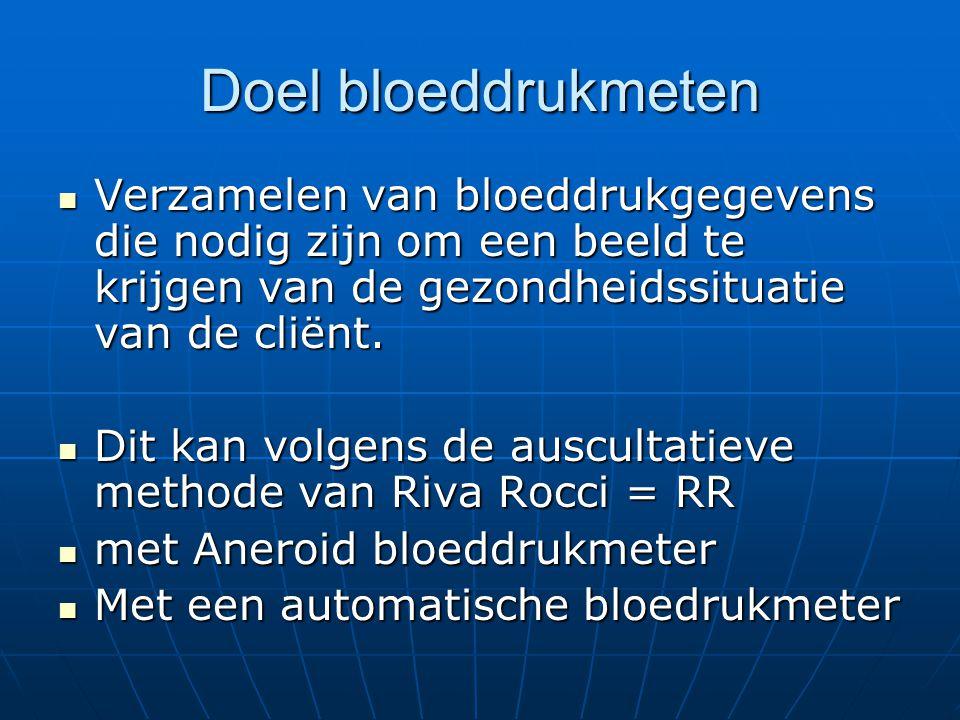 Doel bloeddrukmeten  Verzamelen van bloeddrukgegevens die nodig zijn om een beeld te krijgen van de gezondheidssituatie van de cliënt.  Dit kan volg