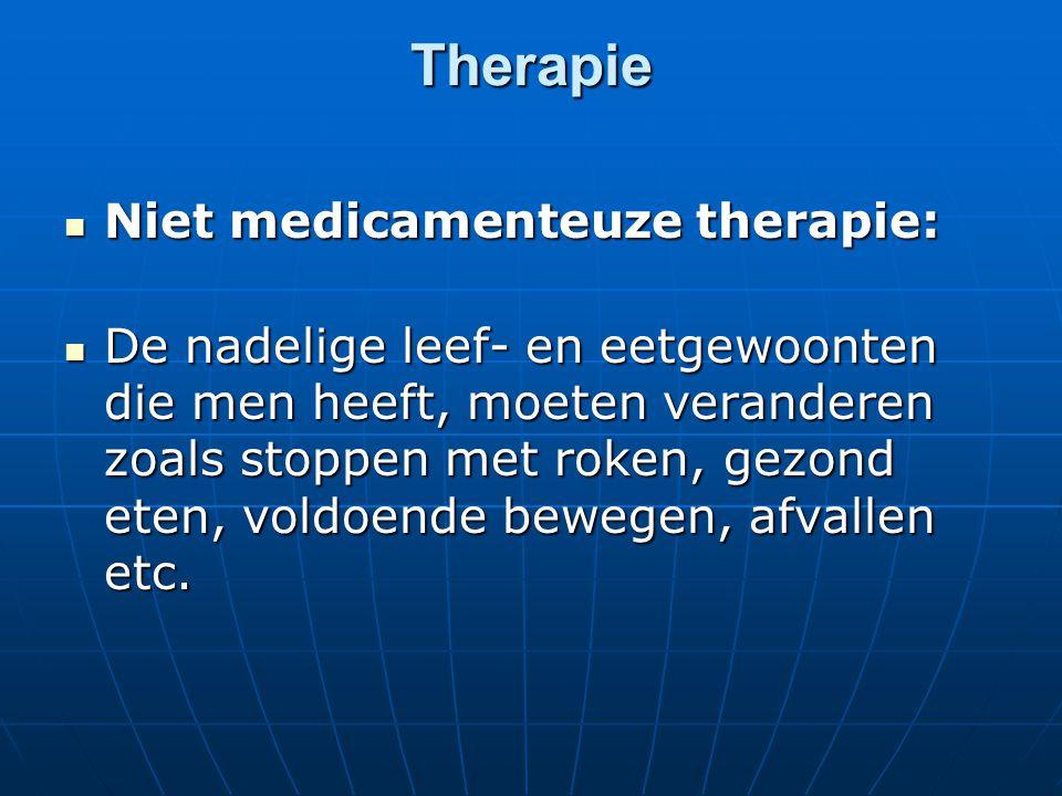 Therapie  Niet medicamenteuze therapie:  De nadelige leef- en eetgewoonten die men heeft, moeten veranderen zoals stoppen met roken, gezond eten, vo