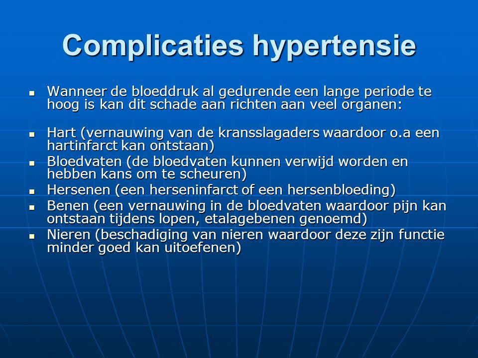 Complicaties hypertensie  Wanneer de bloeddruk al gedurende een lange periode te hoog is kan dit schade aan richten aan veel organen:  Hart (vernauw