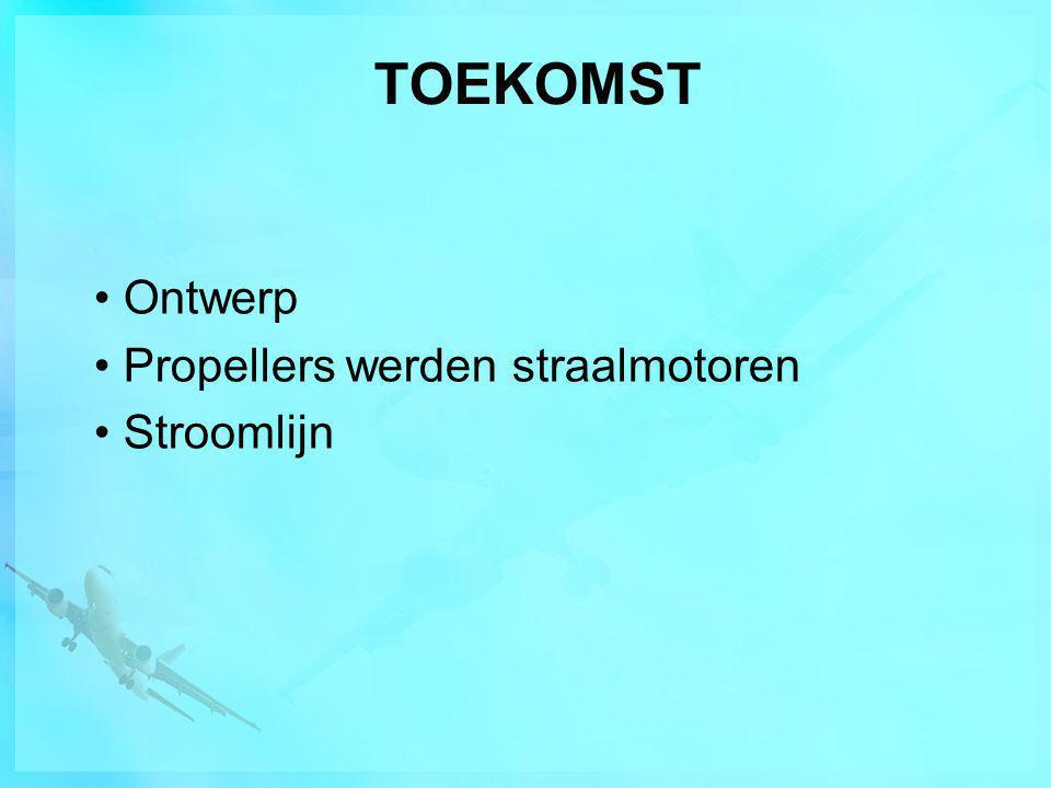 TOEKOMST • Ontwerp • Propellers werden straalmotoren • Stroomlijn