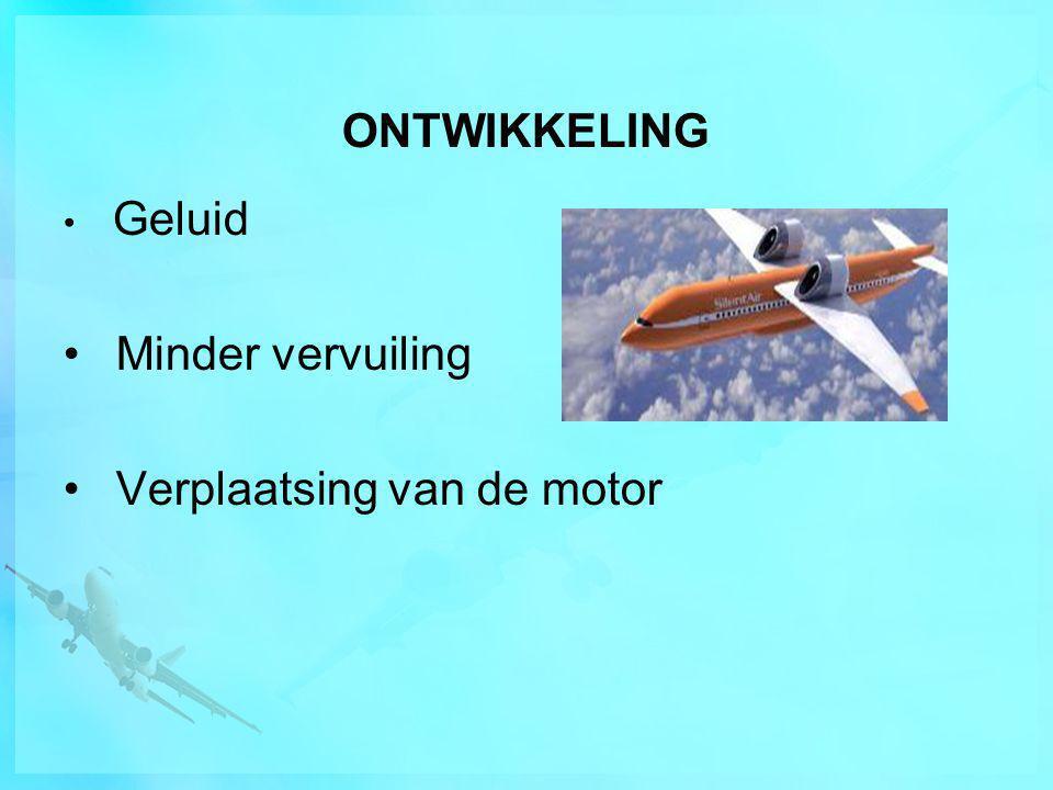 ONTWIKKELING • Geluid • Minder vervuiling • Verplaatsing van de motor