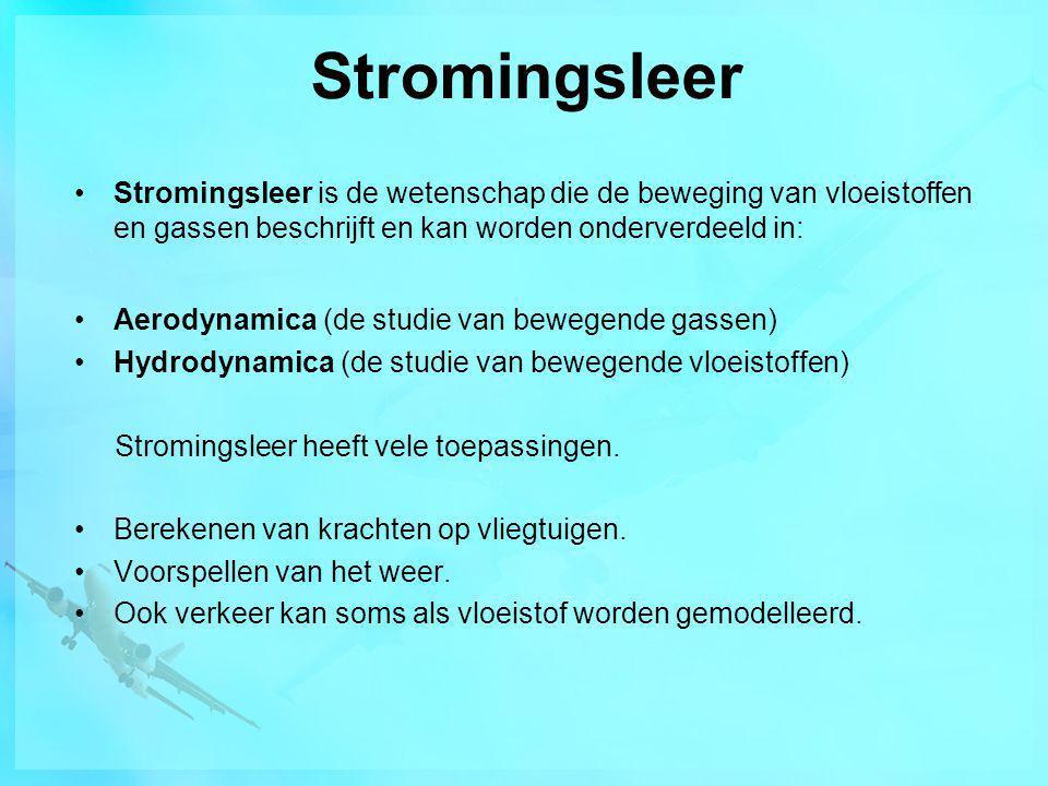 Stromingsleer •Stromingsleer is de wetenschap die de beweging van vloeistoffen en gassen beschrijft en kan worden onderverdeeld in: •Aerodynamica (de