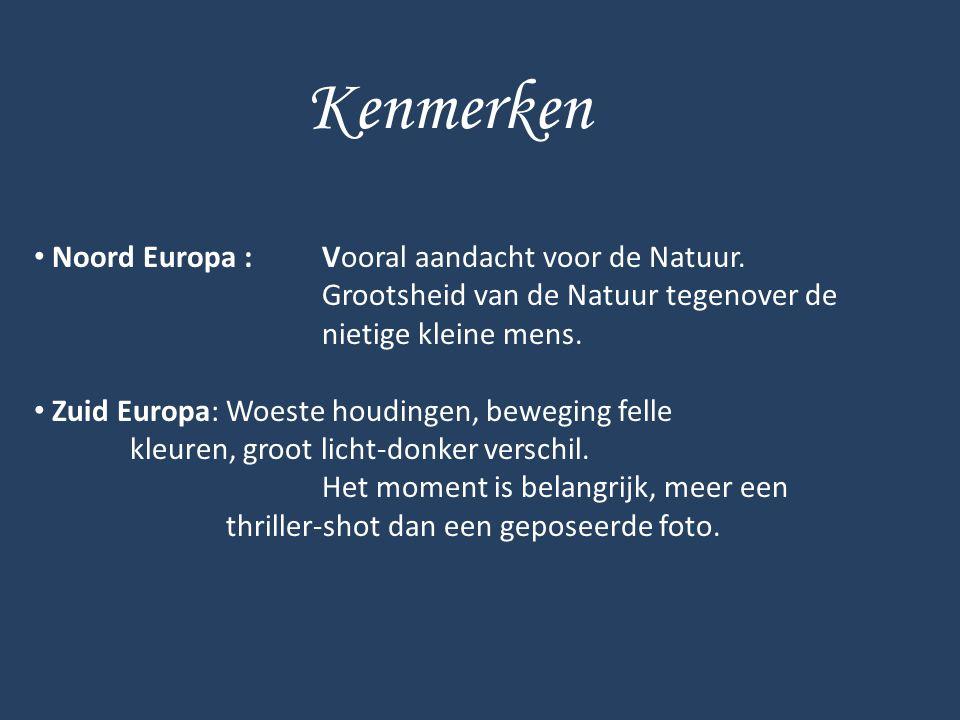 Kenmerken • Noord Europa :Vooral aandacht voor de Natuur. Grootsheid van de Natuur tegenover de nietige kleine mens. • Zuid Europa:Woeste houdingen, b
