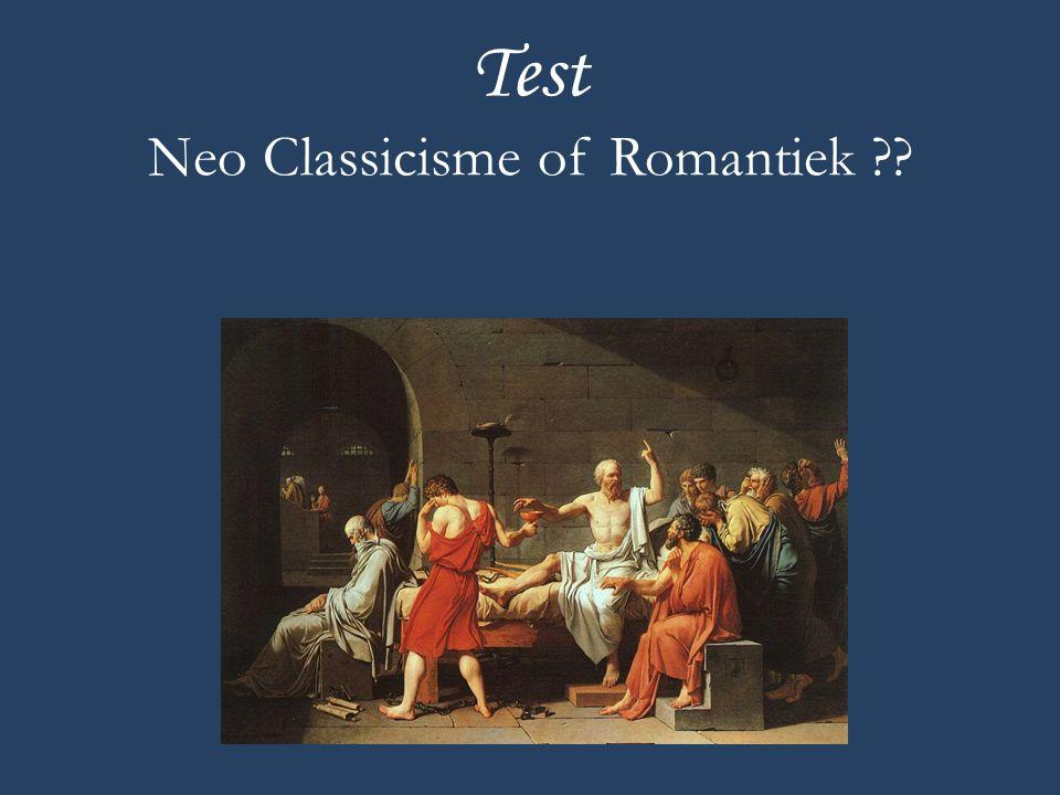 Test Neo Classicisme of Romantiek ??