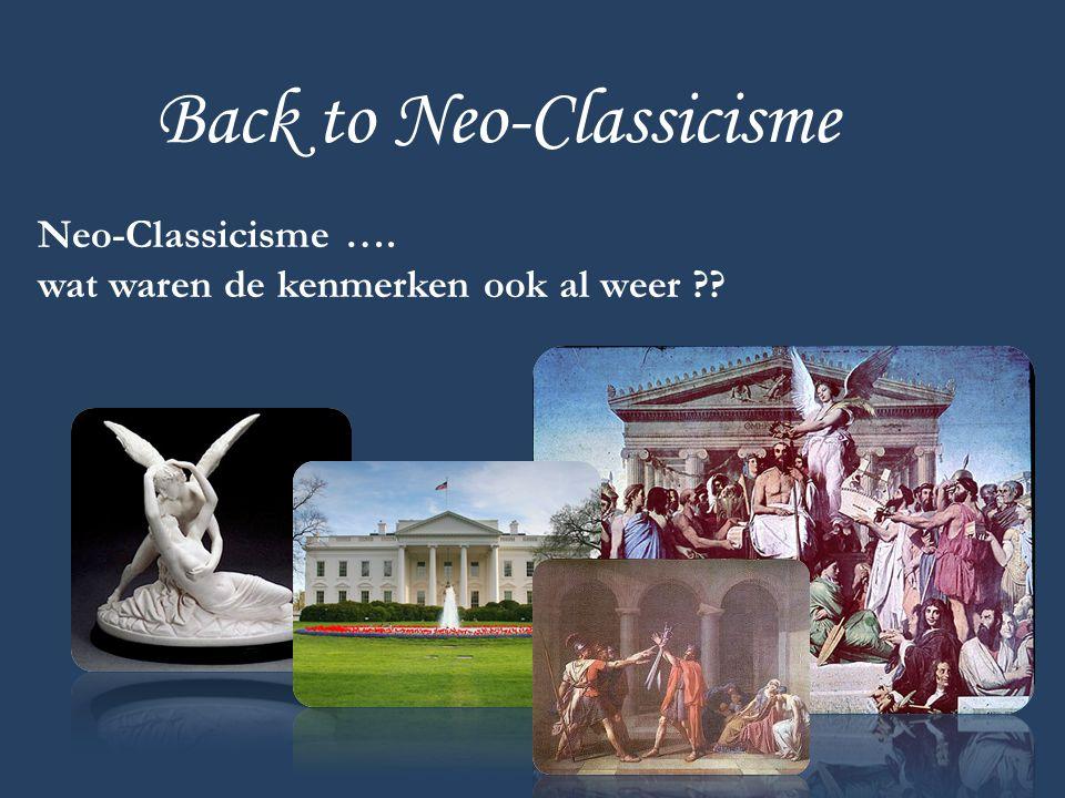 Back to Neo-Classicisme Neo-Classicisme …. wat waren de kenmerken ook al weer ??