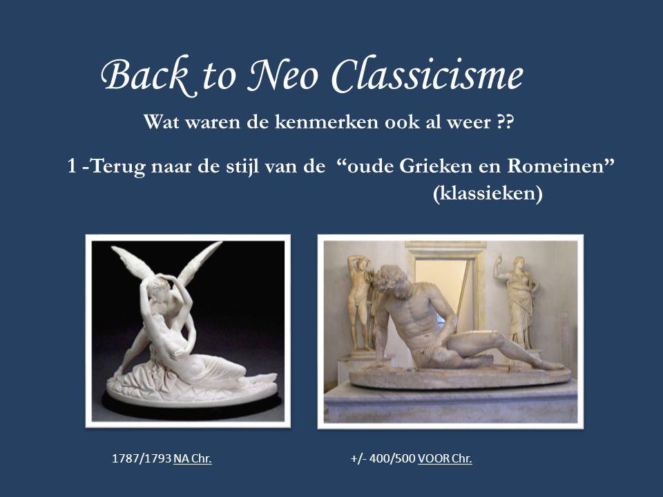 """Back to Neo Classicisme Wat waren de kenmerken ook al weer ?? 1 -Terug naar de stijl van de """"oude Grieken en Romeinen"""" (klassieken) 1787/1793 NA Chr."""
