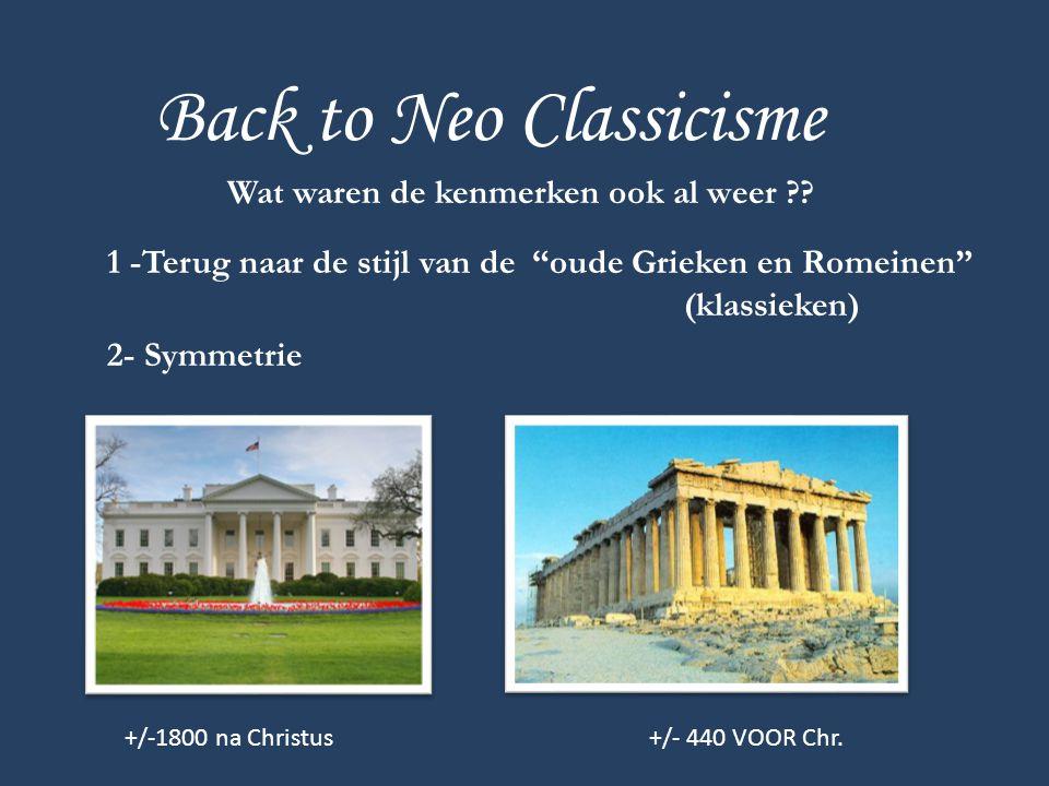 """Back to Neo Classicisme Wat waren de kenmerken ook al weer ?? 1 -Terug naar de stijl van de """"oude Grieken en Romeinen"""" (klassieken) 2- Symmetrie +/-18"""