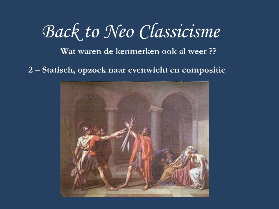 Back to Neo Classicisme Wat waren de kenmerken ook al weer ?? 2 – Statisch, opzoek naar evenwicht en compositie