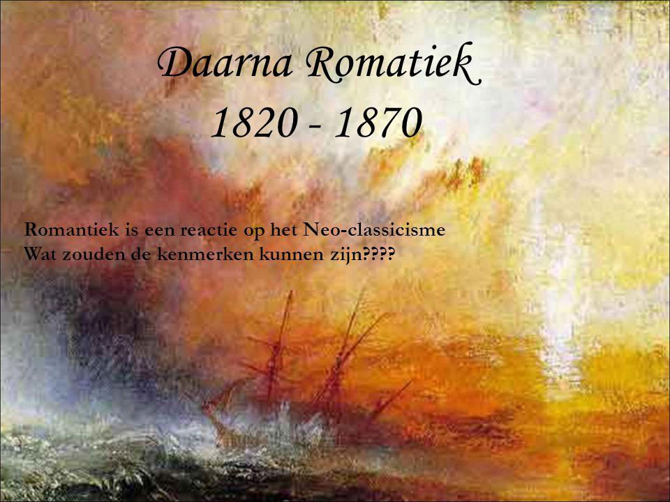 Daarna Romatiek 1820 - 1870 Romantiek is een reactie op het Neo-classicisme Wat zouden de kenmerken kunnen zijn????