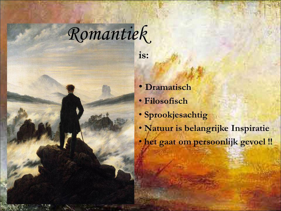 Romantiek is: • Dramatisch • Filosofisch • Sprookjesachtig • Natuur is belangrijke Inspiratie • het gaat om persoonlijk gevoel !!