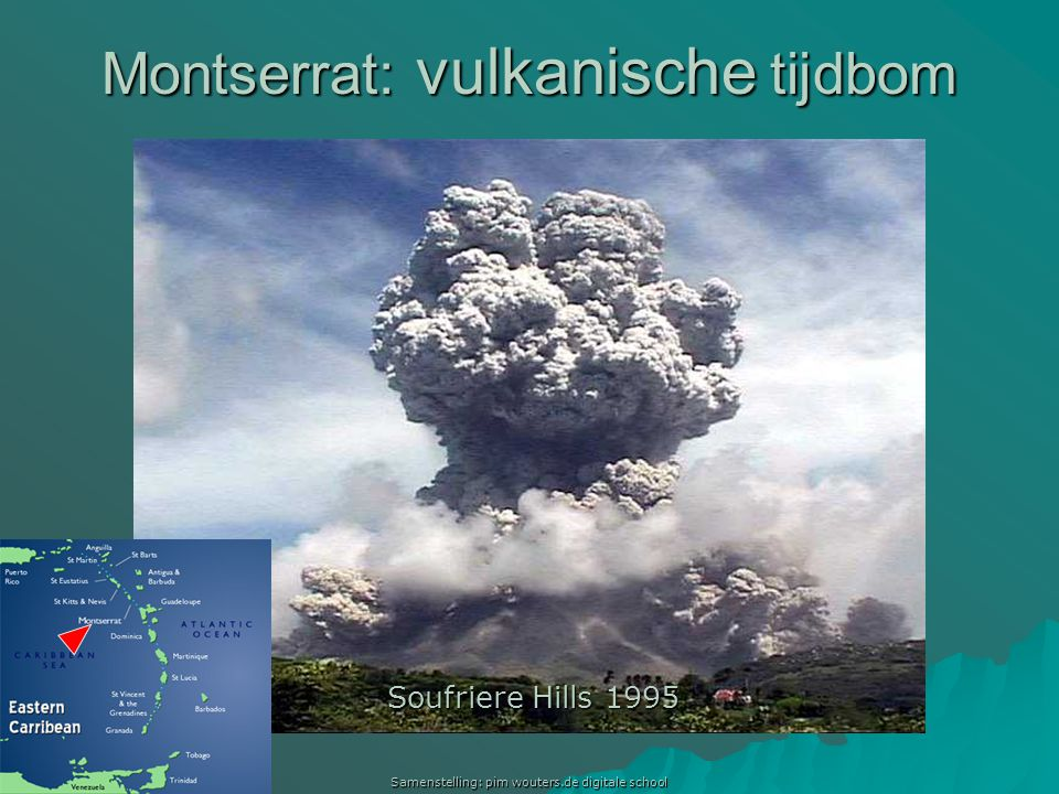 Samenstelling: pim wouters.de digitale school Montserrat: vulkanische tijdbom Soufriere Hills 1995
