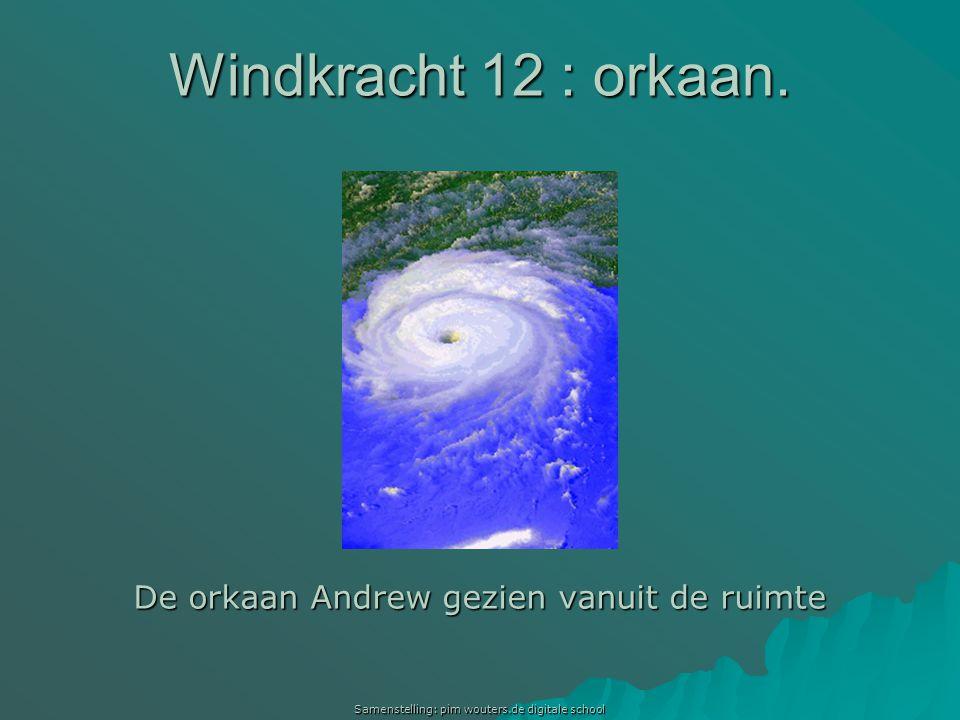 Samenstelling: pim wouters.de digitale school Windkracht 12 : orkaan. De orkaan Andrew gezien vanuit de ruimte